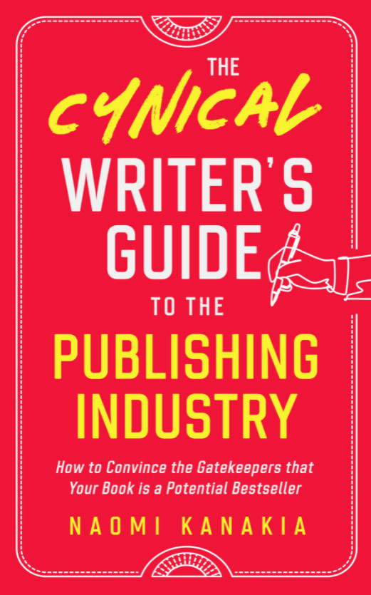 Cover of the book 'The Cynical Writer's Guide to the Publishing Industry — How to Convince the Gatekeepers that Your Book is a Potential Bestseller — by Naomi Kanakia'