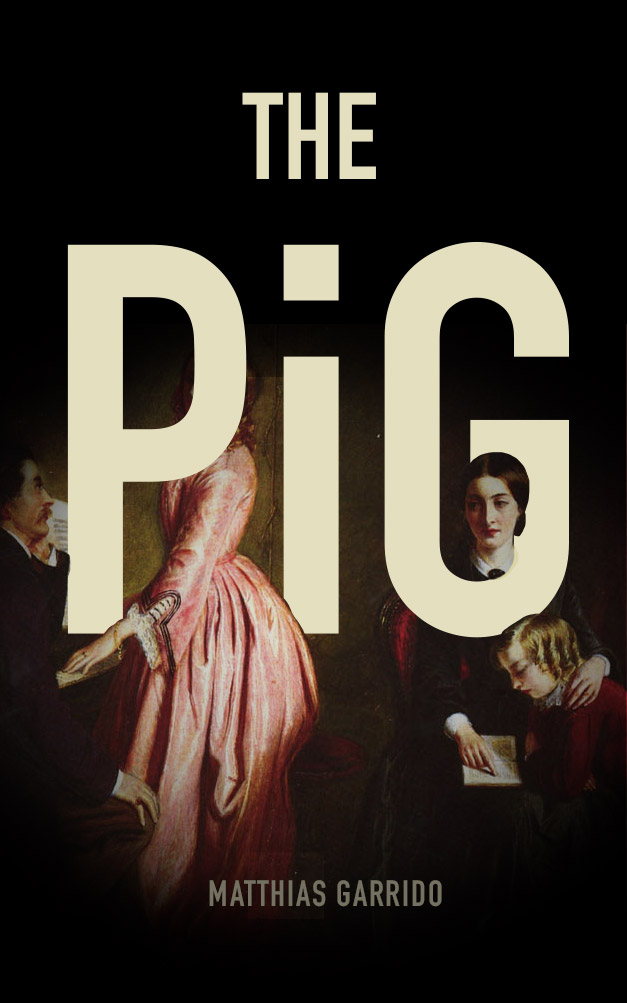 Book Cover - 'THE PIG' is written in big white letters - a Victorian home scene with some Gothic touches is depicted in low light - the name of the author 'Matthias Garrido' is written at the bottom of the cover.